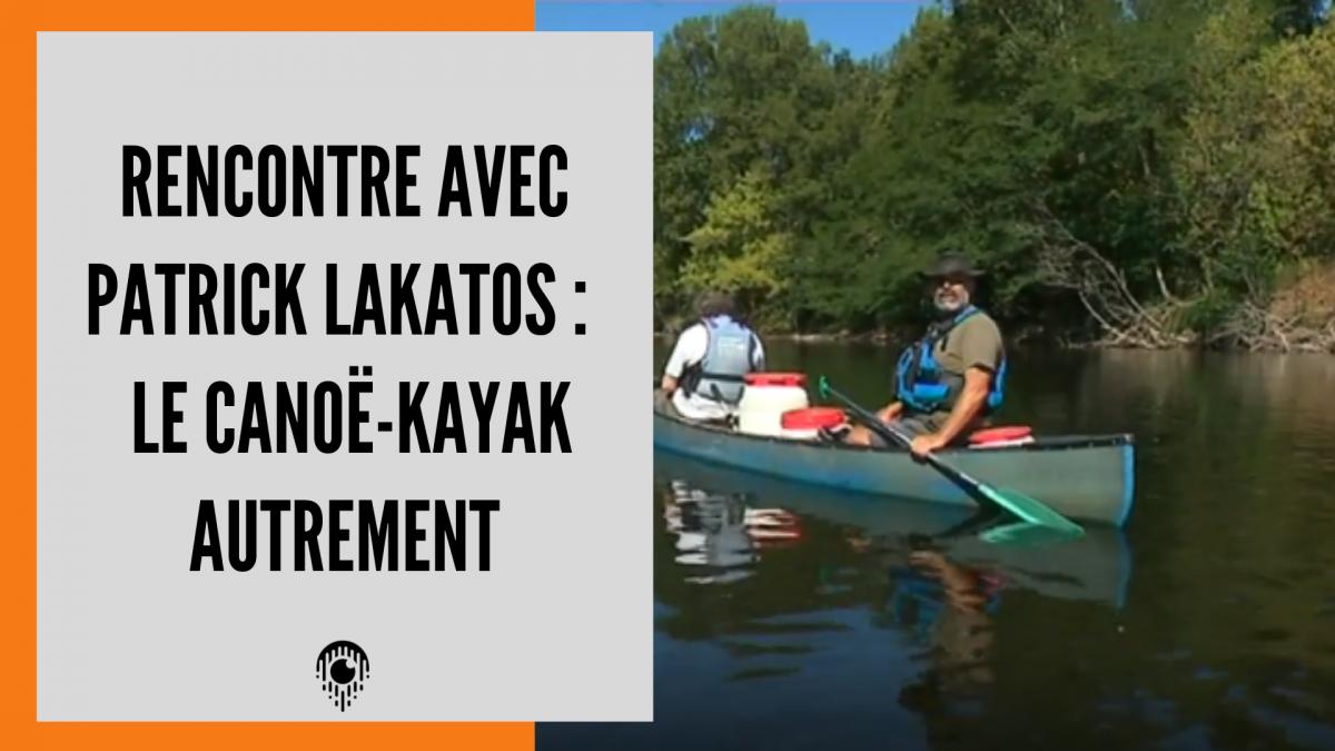 Patrick Lakatos : Le Canoë-Kayak autrement