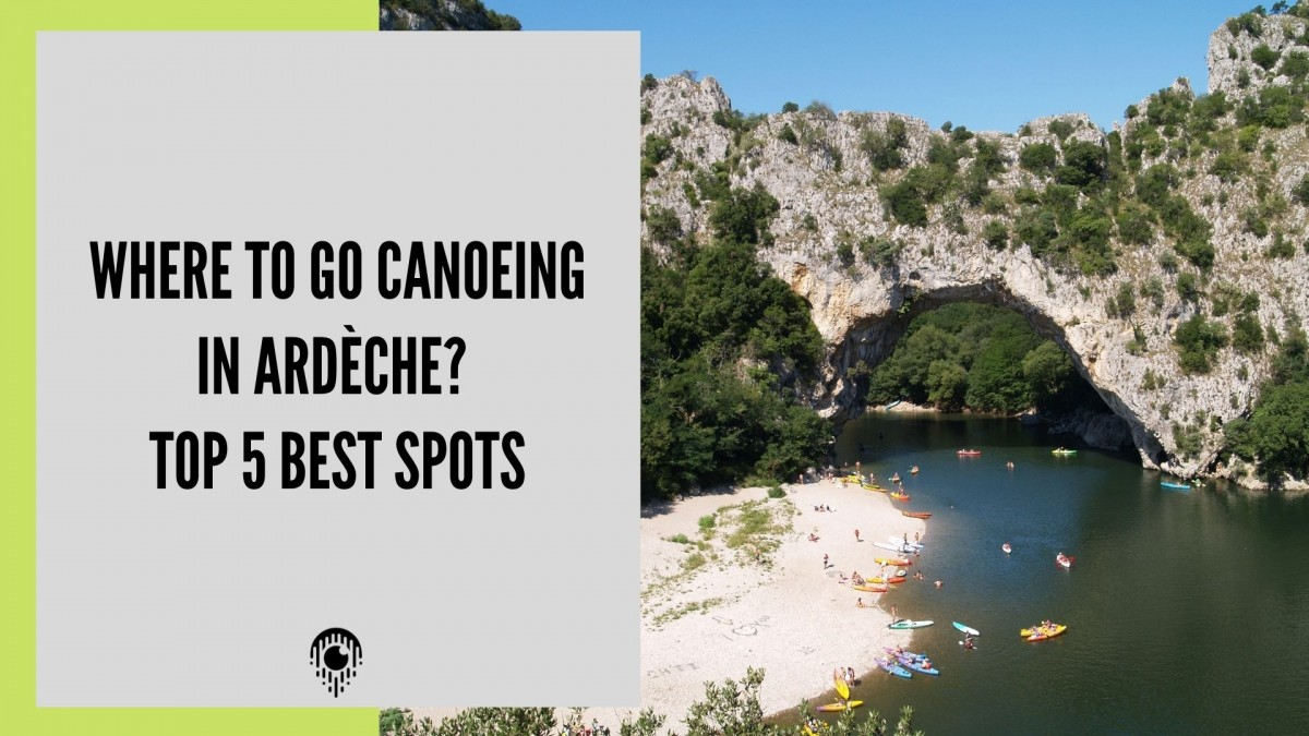Where to go canoeing in Ardèche? Top 5 best spots