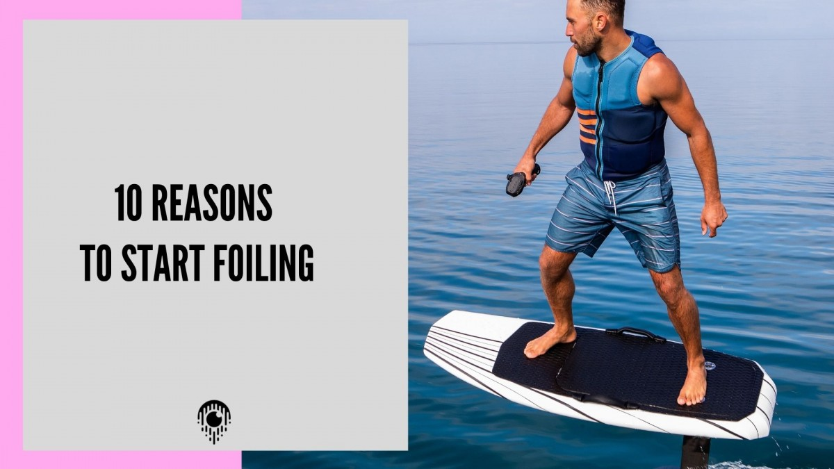 10 good reasons to start foiling