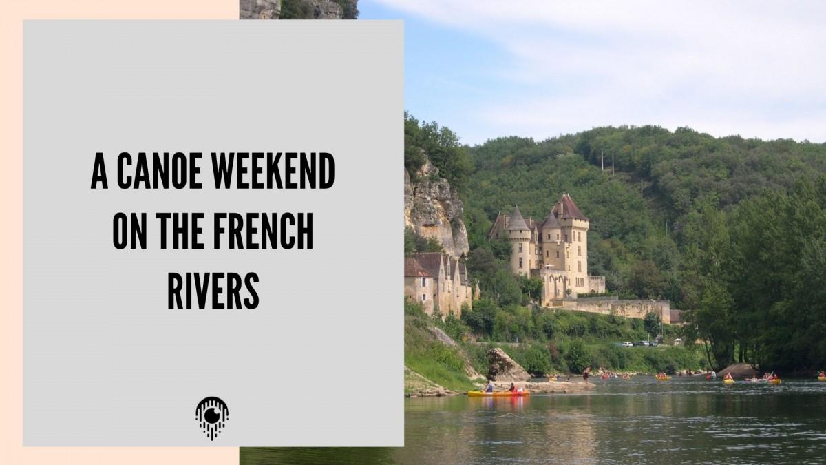 Un weekend Canoë sur les rivières françaises
