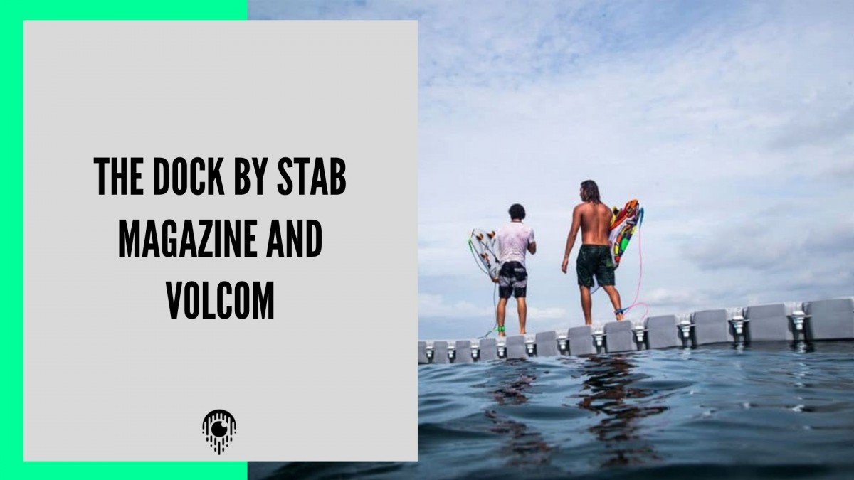 THE DOCK BY STAB MAGAZINE AND VOLCOM