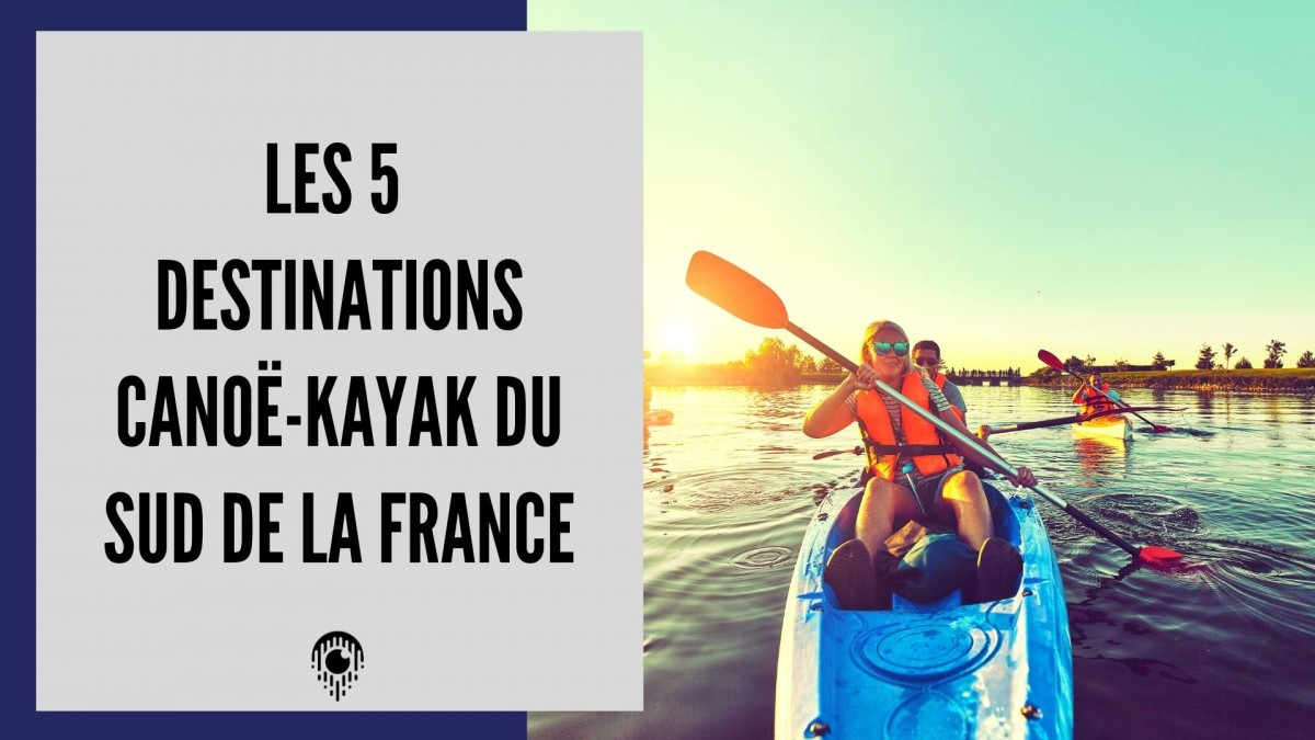 5 destinations Canoë-Kayak des gorges du Sud de la France