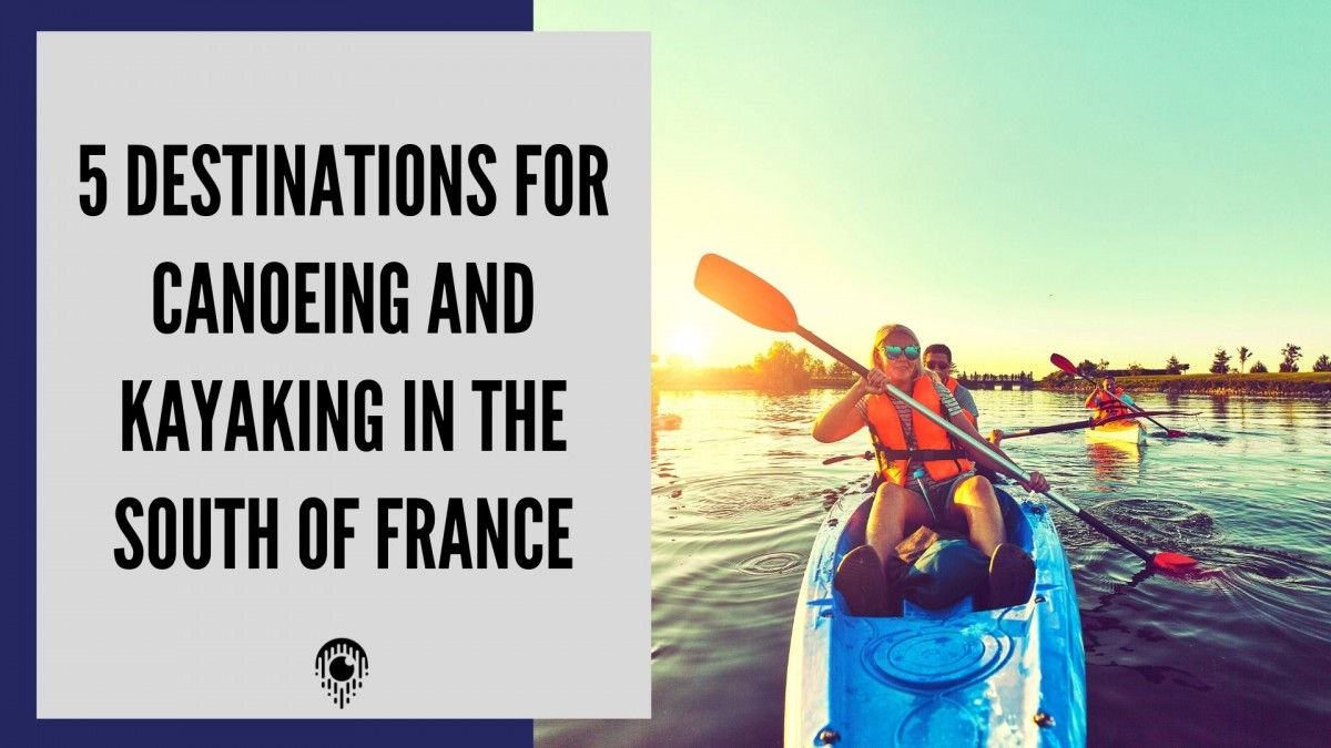 5 Canoe and Kayak destinations in the South of France
