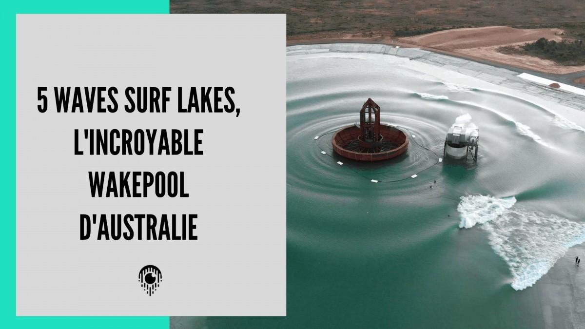 5 Waves Surf Lakes, l'incroyable wakepool d'Australie