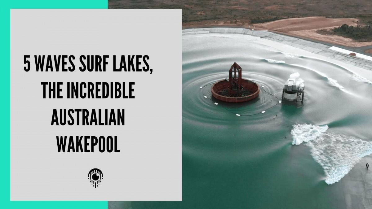 5 Waves Surf Lakes, the incredible Australian wakepool