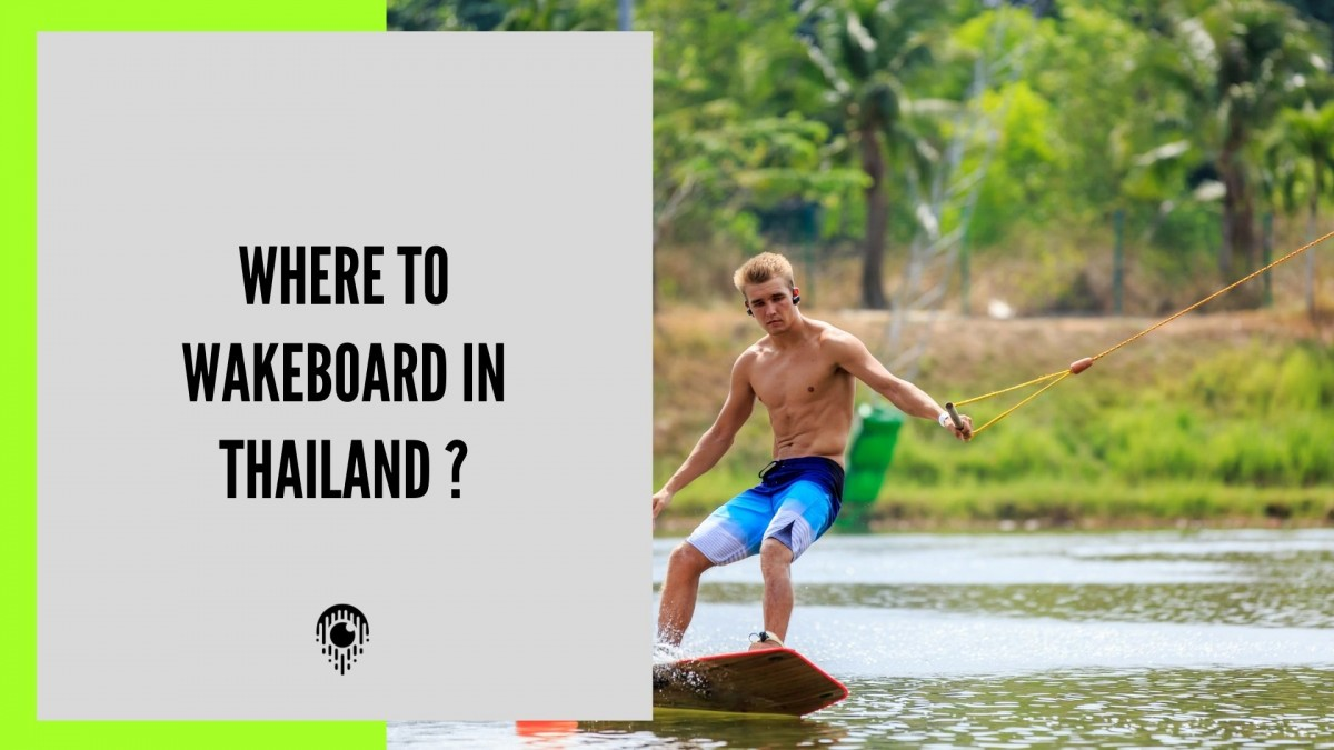 TRIP | Where to do wakeboard in Thailand this winter ?
