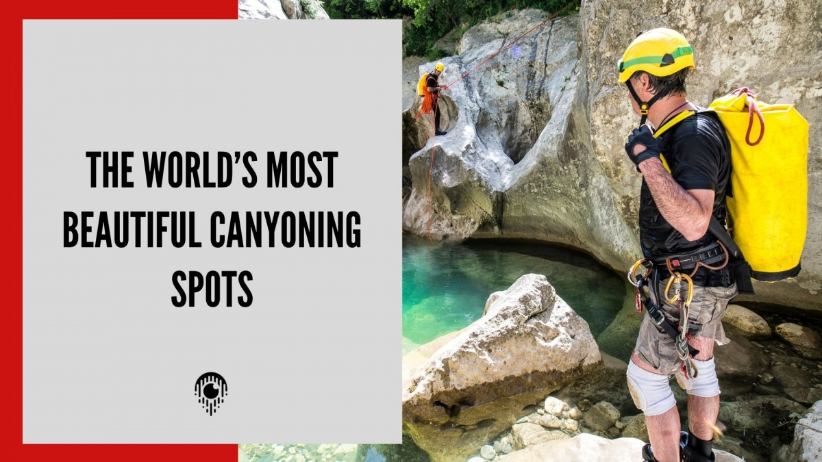 The world's most beautiful Canyoning spots
