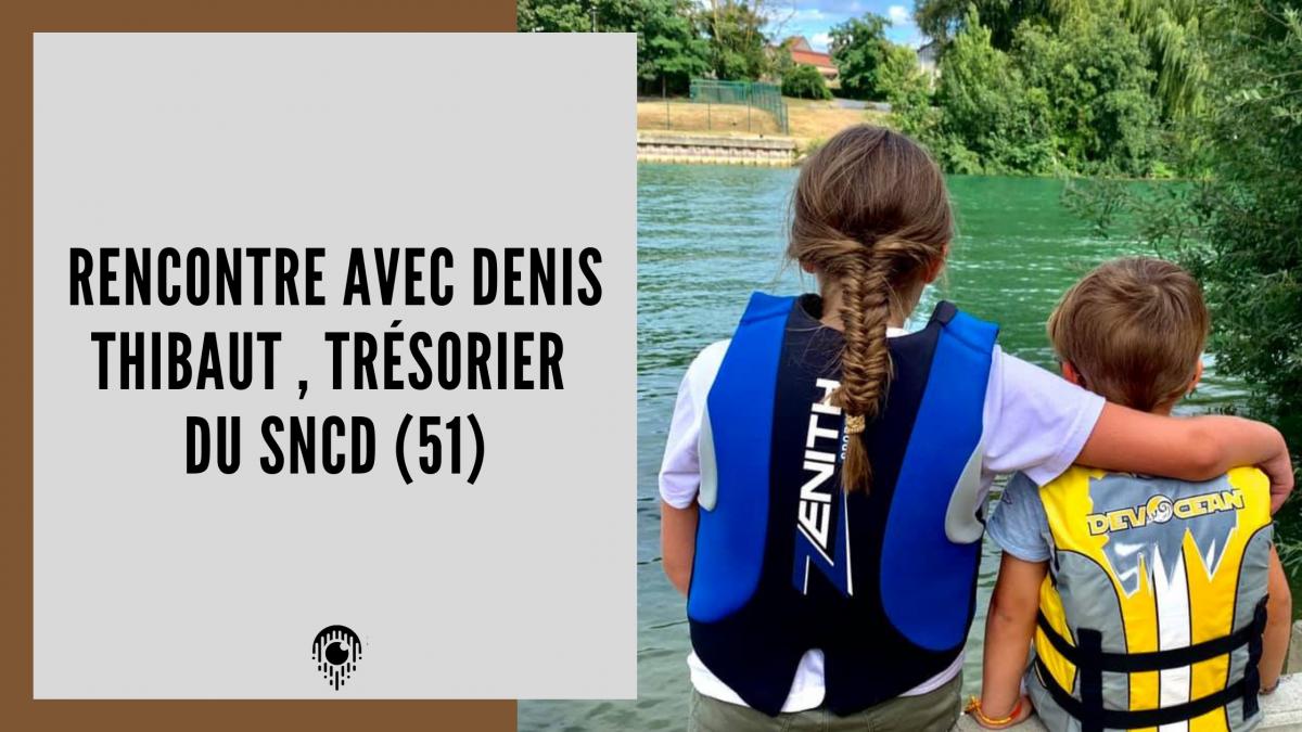 Rencontre avec Denis Thibaut , Trésorier du SNCD
