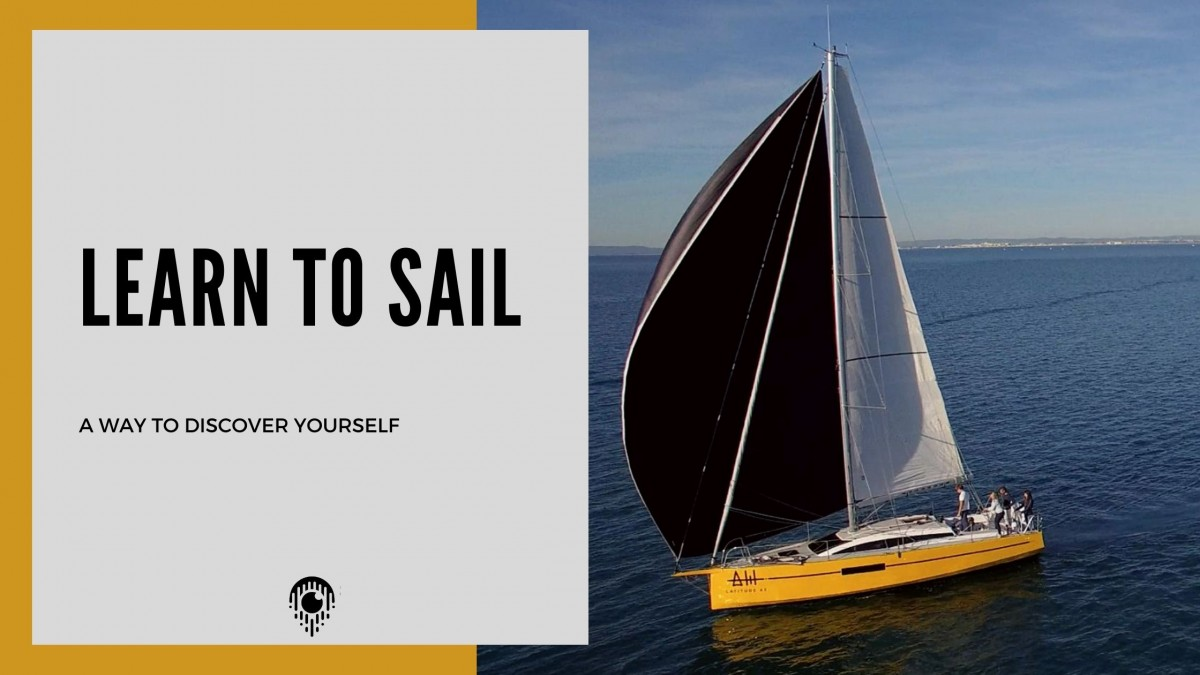 LEARN TO SAIL: A WAY TO DISCOVER YOURSELF !