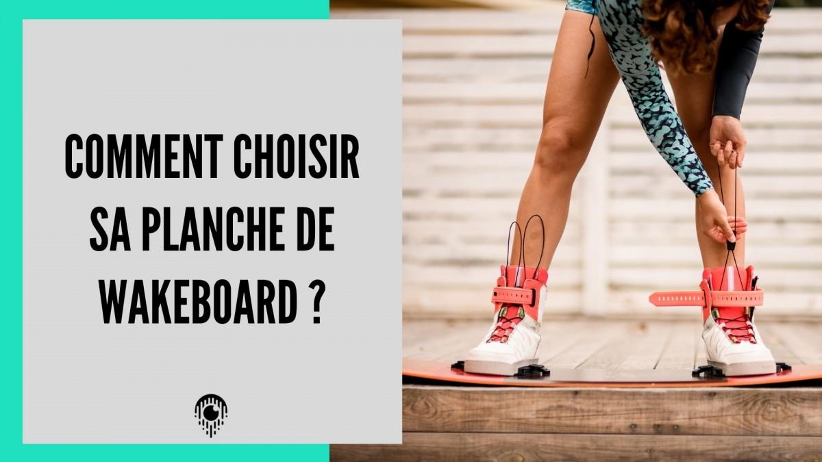 Comment choisir sa planche de wakeboard ?