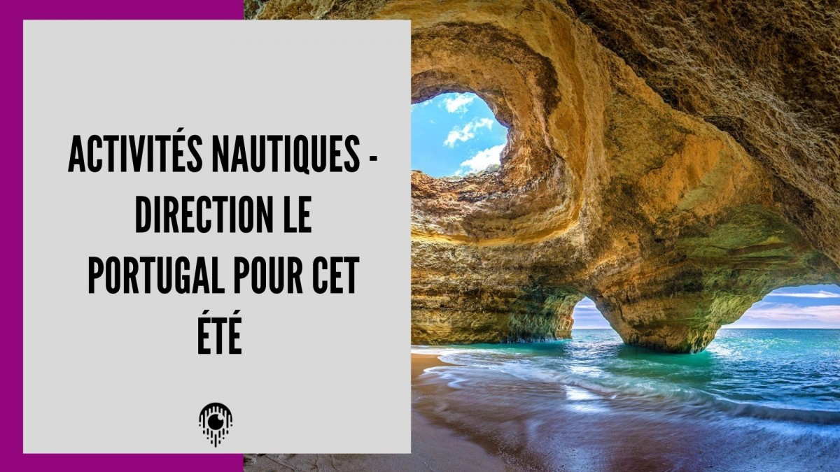 Activités nautiques - Direction le Portugal pour cet été