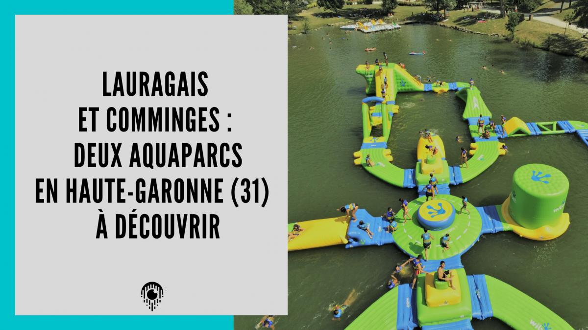 Lauragais et Comminges : Découvrez les aquaparcs !