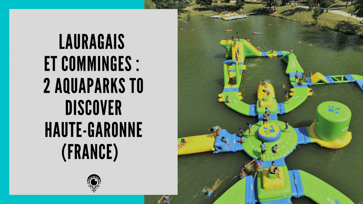 Lauragais and Comminges : Discover the aquaparks !