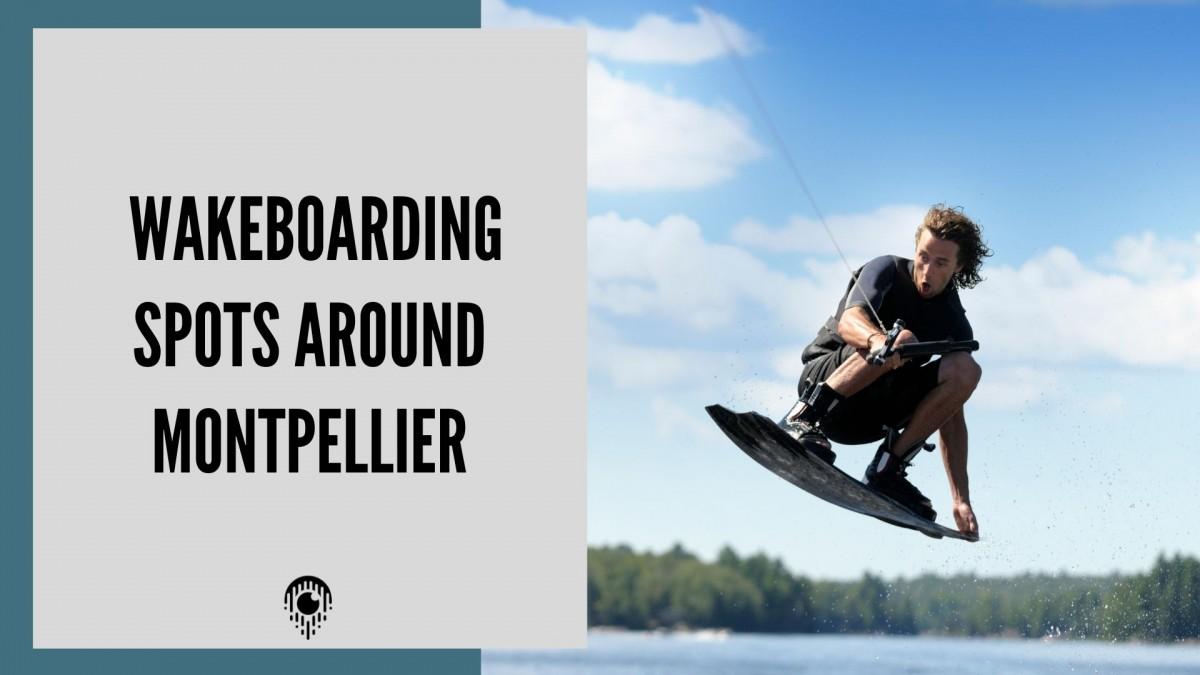 Wakeboarding spots around Montpellier