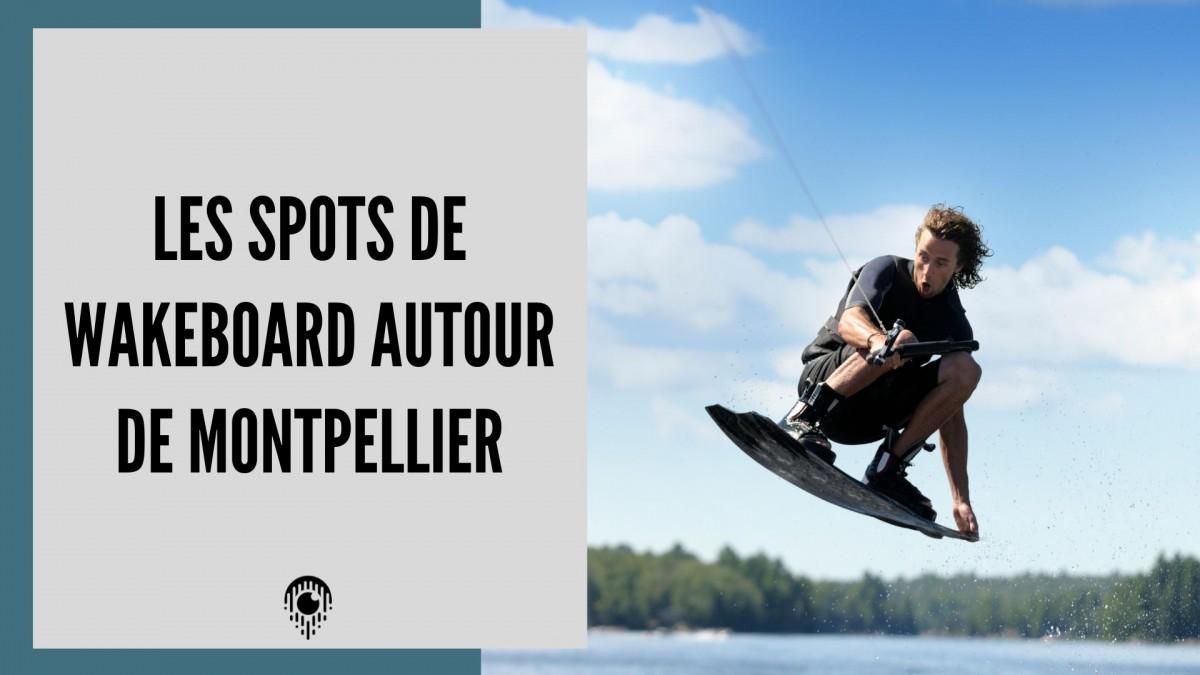 Les spots de wakeboard autour de Montpellier