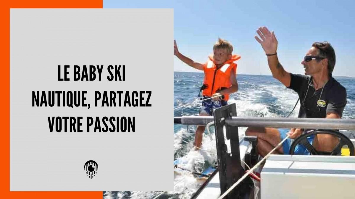 Le baby ski nautique, partagez votre passion