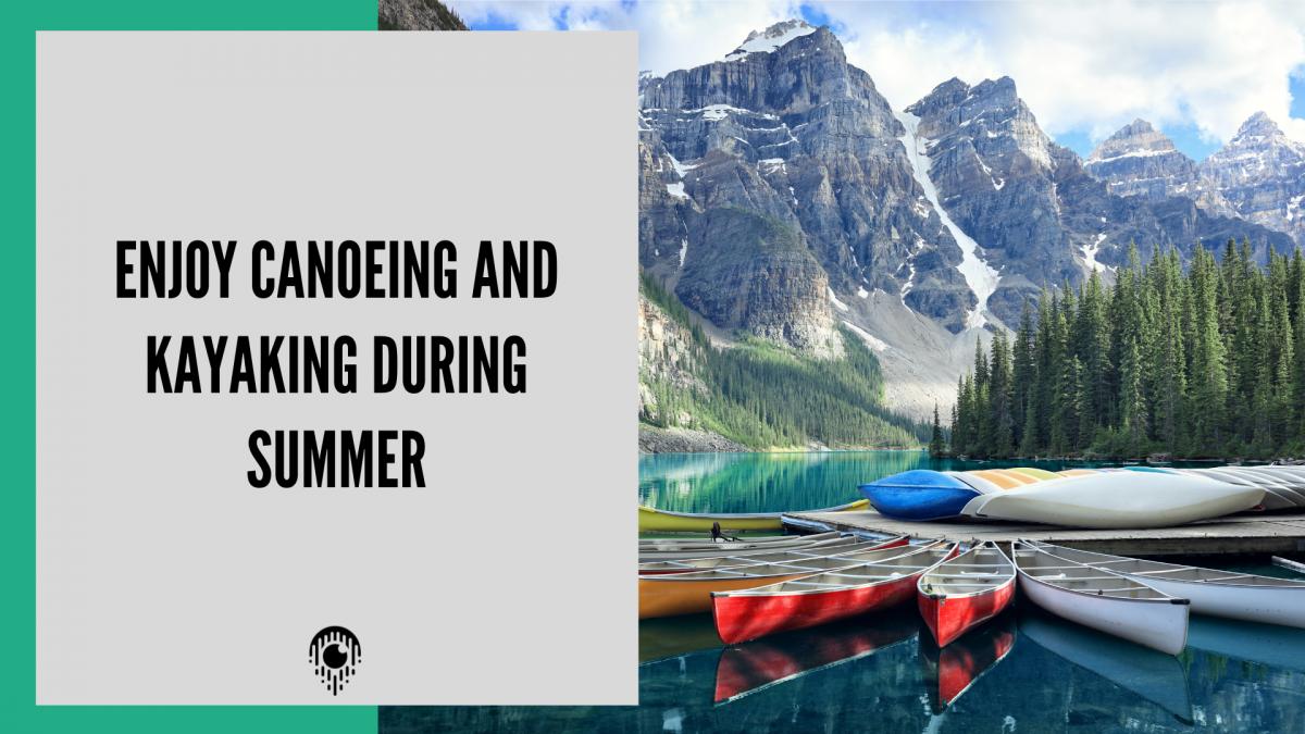 Enjoy Canoeing and Kayaking during summer