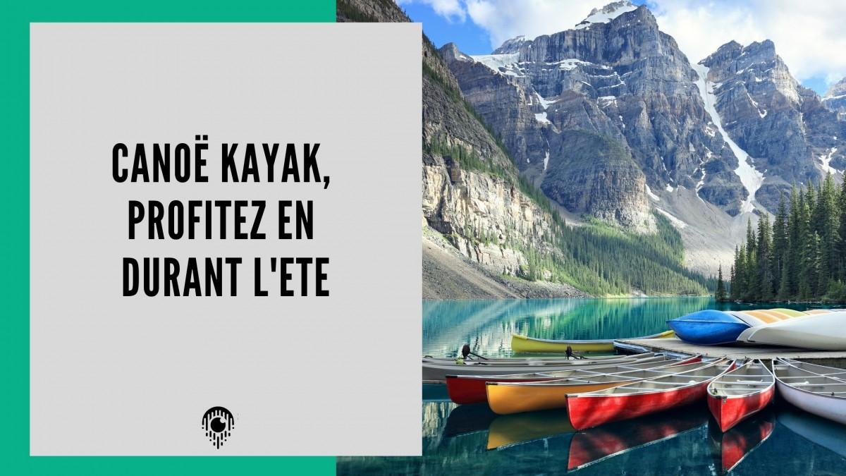 Canoë kayak, Profitez-en durant l'été !