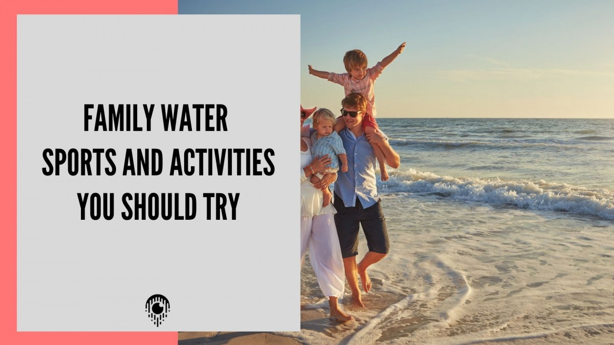 Family water sports and activities you should try