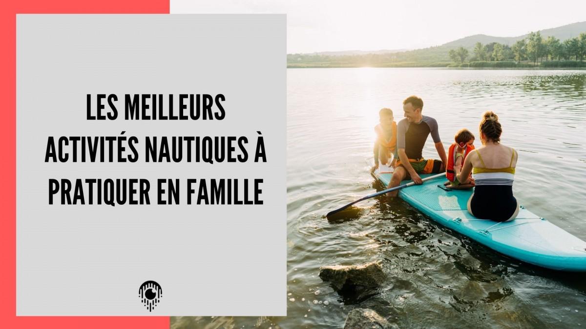 Les meilleurs activités nautiques à pratiquer en famille